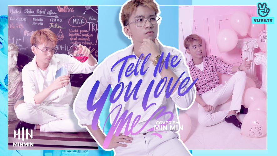 """TELL ME YOU LOVE ME"" MIN MIN [COVER MV]"