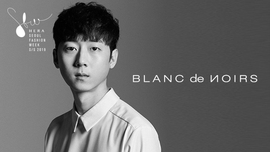 [동아컬렉션] 헤라서울패션위크 19SS_BLANC de NOIRS