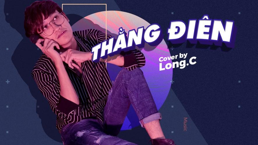 """""""THẰNG ĐIÊN - JUSTATEE ft PHƯƠNG LY"""" COVER BY LONG.C [MV COVER]"""