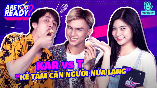 [ARE YOU READY] Tập 5: KAR vs.T (THE AIR): Kẻ tám cân người nửa lạng