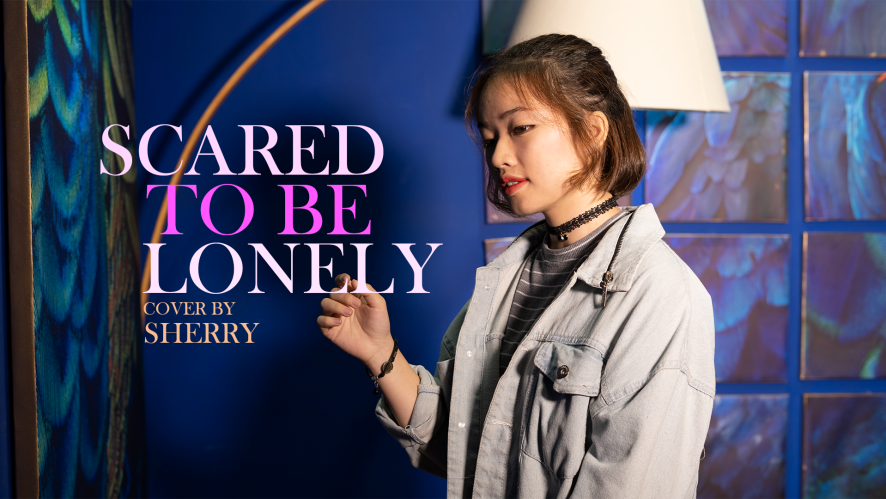 """""""SCARED TO BE LONELY - MARTIN GARRIX ft DUA LIPA"""" Cover by SHERRY"""