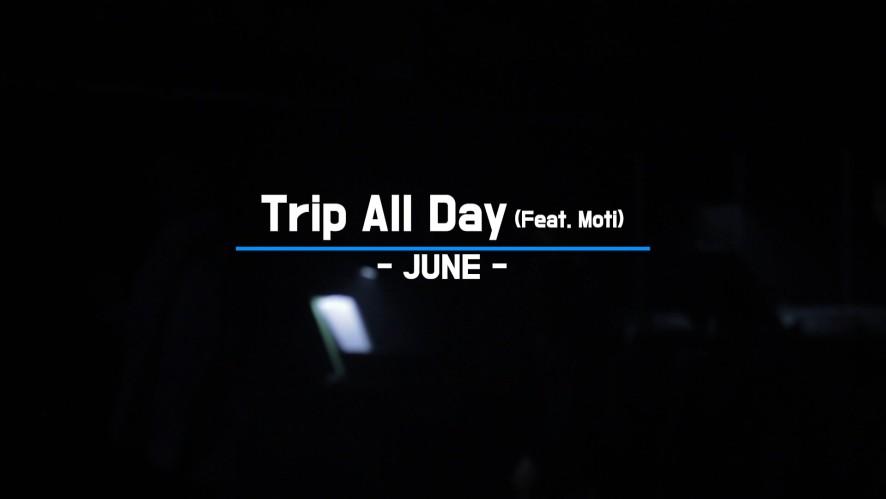 준(JUNE) - Trip All Day (Feat. Moti) Live Video