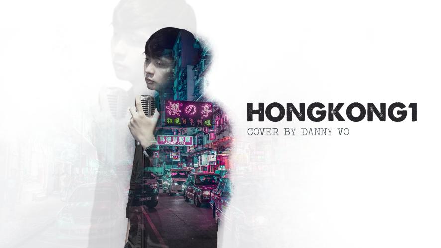 """""""HONGKONG 1 (NGUYỄN TRỌNG TÀI)"""" Cover by DANNY VO"""