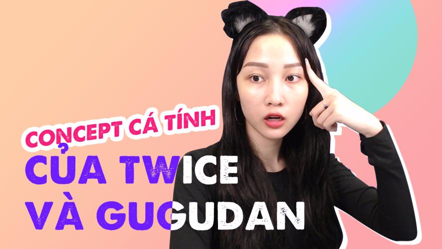 TRANG MING | Concept cá tính của Twice và Gugudan