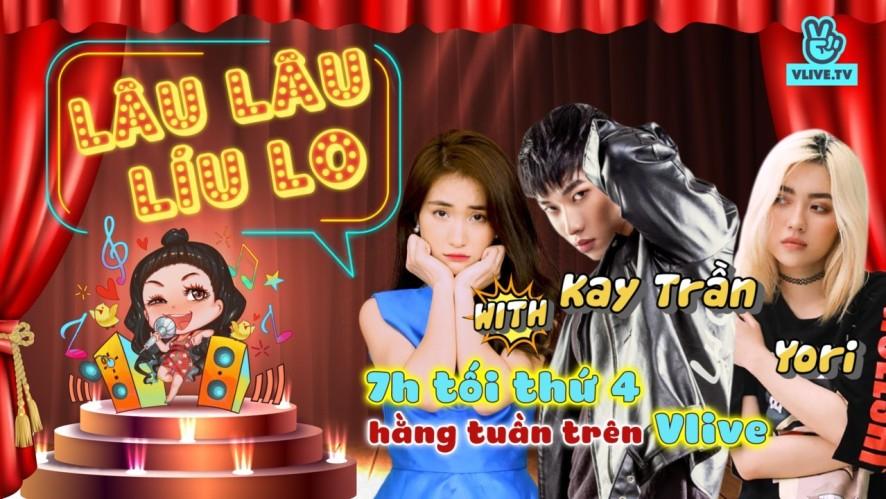 Lâu Lâu Líu Lo Show - Guest Kay Trần & Yori [Tập 6]