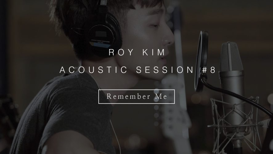 로이킴 Roy Kim - Remember Me (Original) ACOUSTIC SESSION #8