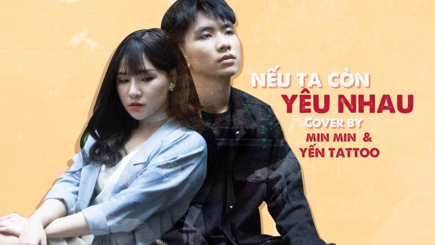 NẾU TA CÒN YÊU NHAU - Cover by MIN MIN (ft YẾN TATOO)