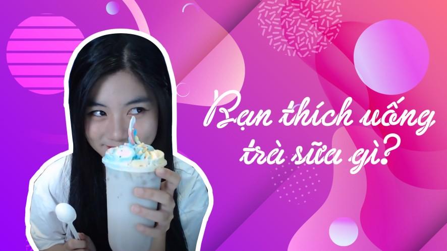 NAM PHƯƠNG | Bạn thích uống trà sữa gì?