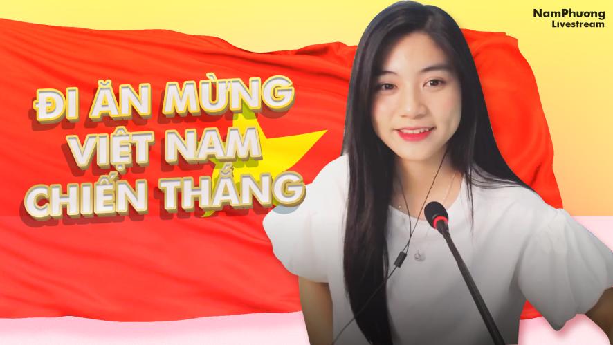 NAM PHƯƠNG   Tối qua mình đi ăn mừng Việt Nam chiến thắng