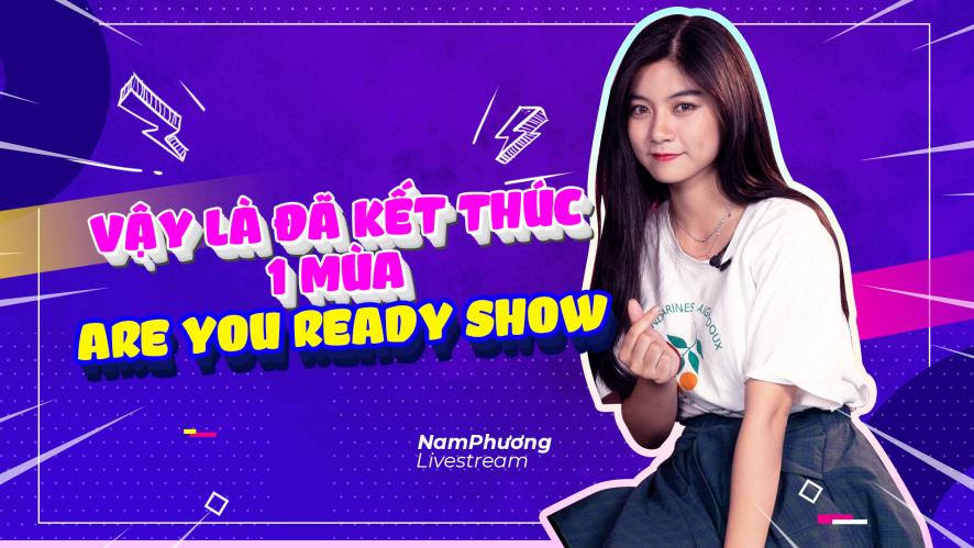 NAM PHƯƠNG   Vậy là đã kết thúc mùa 1 của Are you ready show