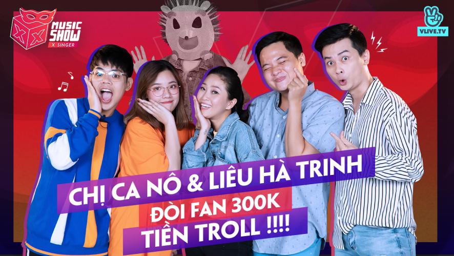 [XXMS] X SINGER - Tập 6: Chị Ca Nô và Liêu Hà Trinh đòi fan 300k tiền troll !!!