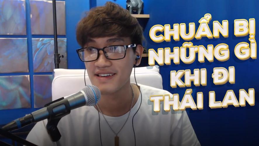 LONG.C | Chuẩn bị những gì trước khi đi Thái Lan?