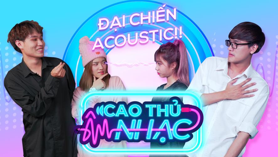 [CAO THỦ ÂM NHẠC] TẬP 2: Trận chiến giữa những cao thủ acoustic
