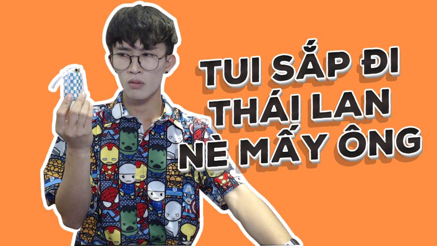 CƯỜNG KIDO | Tui sắp đi Thái Lan nè mấy ông ơi!