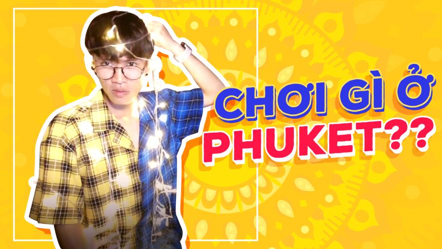 CƯỜNG KIDO |  | Chơi gì ở Phuket - Thái Lan nè?