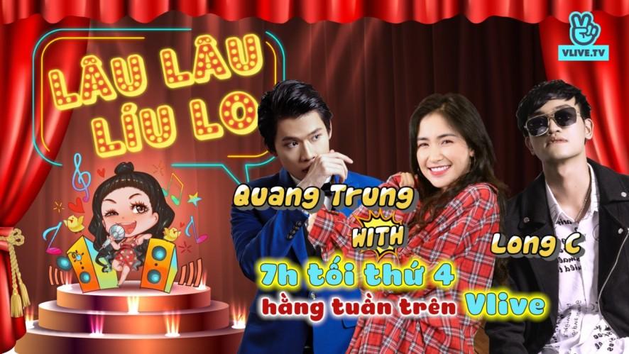 Lâu Lâu Líu Lo Show - Guest Quang Trung & Long C [Tập Cuối]