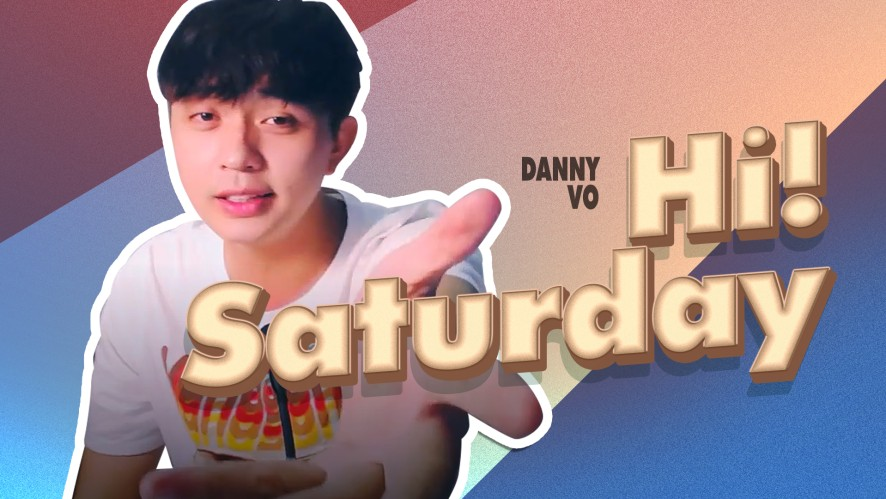 DANNY | Hi Saturday