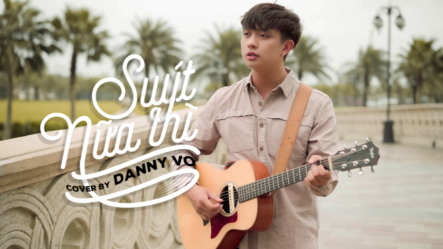 """SUÝT NỮA THÌ (ANDIEZ)"" Cover by DANNY VO"