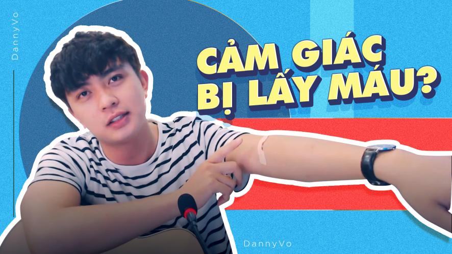 DANNY | Cảm giác bị lấy máu là?