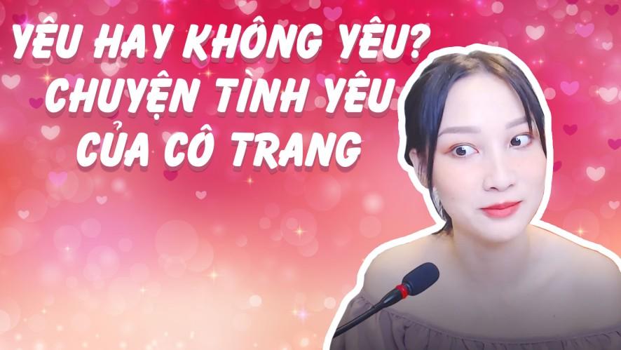 TRANG MING | Yêu hay không yêu? Chuyện tình yêu của cô Trang