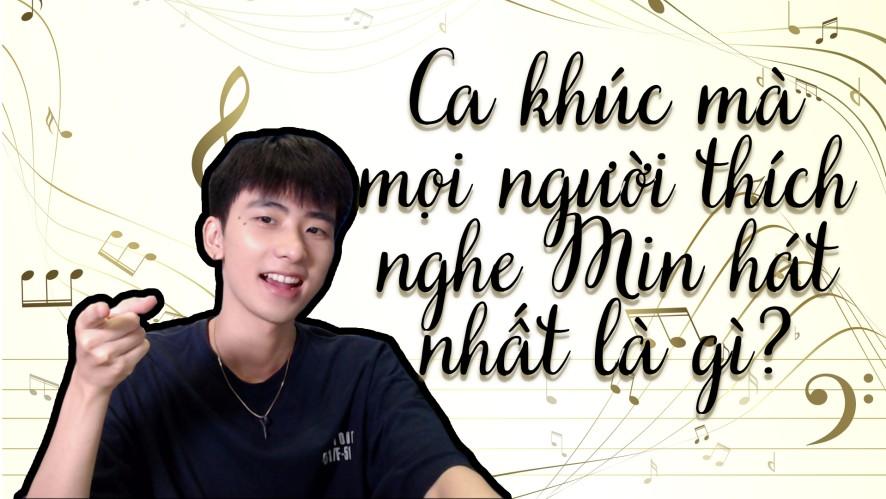 MIN MIN | Ca khúc mà mọi người thích nghe Min hát nhất là gì?