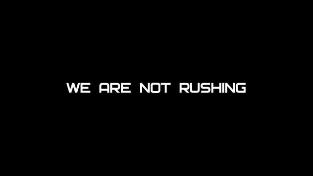 We are not rushing