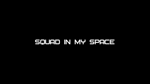 Squad in my space