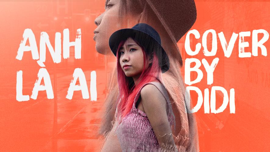 """""""ANH LÀ AI (PHƯƠNG LY)"""" Cover by DI DI"""