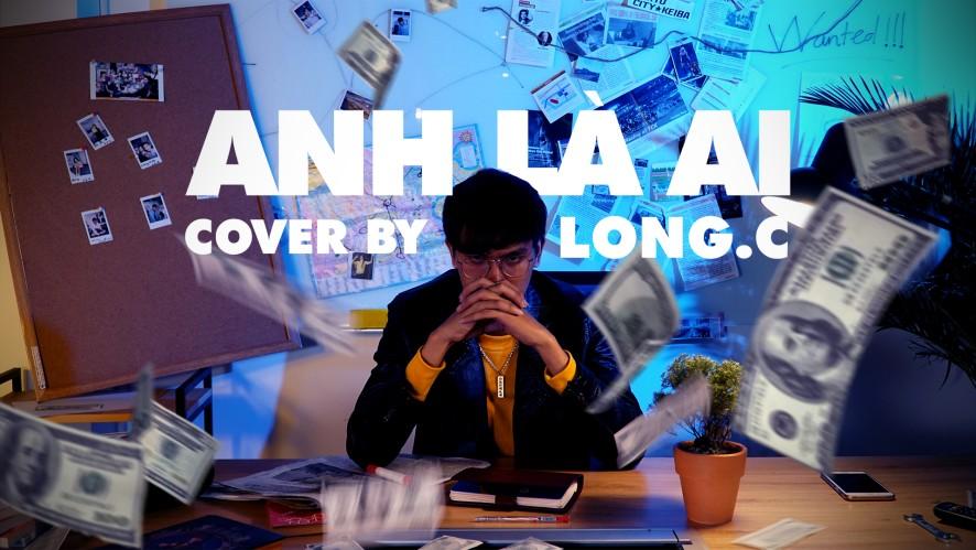 ANH LÀ AI - PHƯƠNG LY (Cover by: LONG.C)