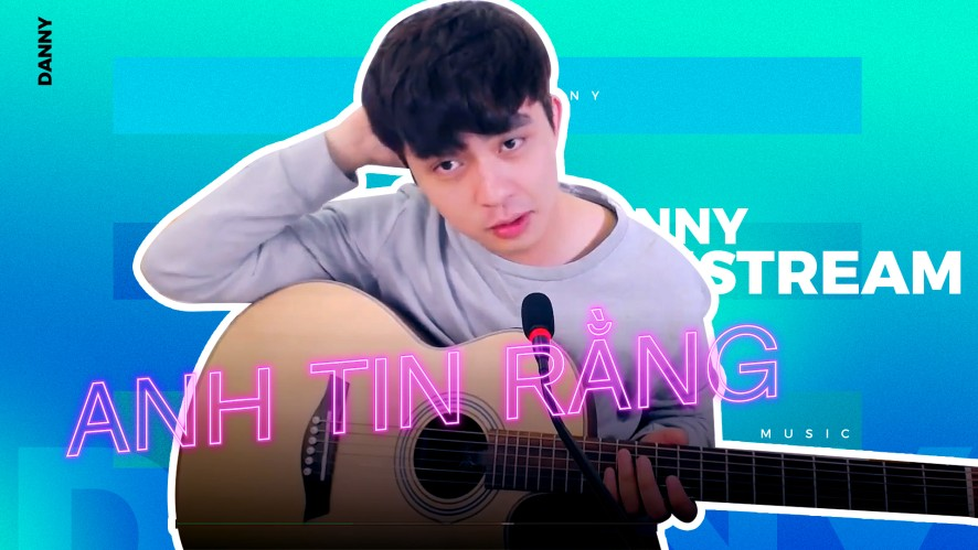DANNY | Anh tin rằng