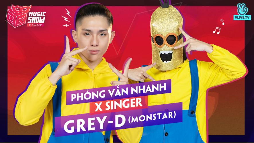 [XXMS] Phỏng vấn nhanh Grey D  - X Singer tập 12 sẽ là ai?