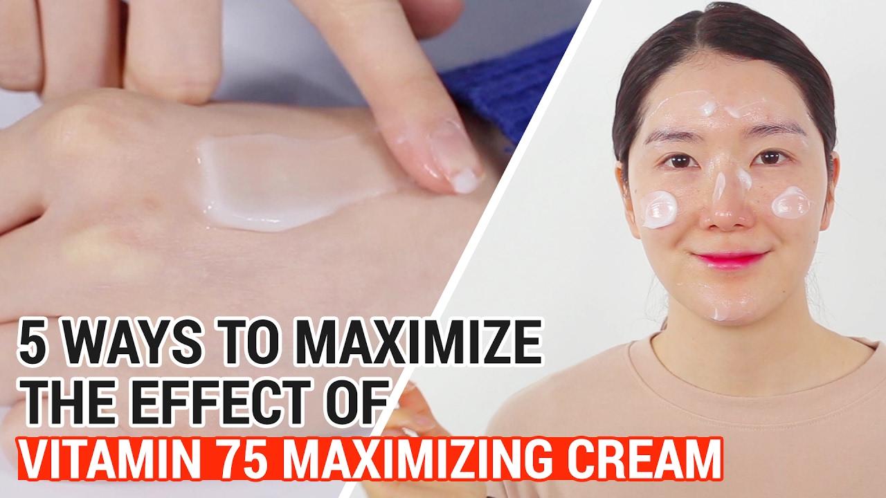 5 Ways to Maximize the Effect of Vitamin 75 Maximizing Cream