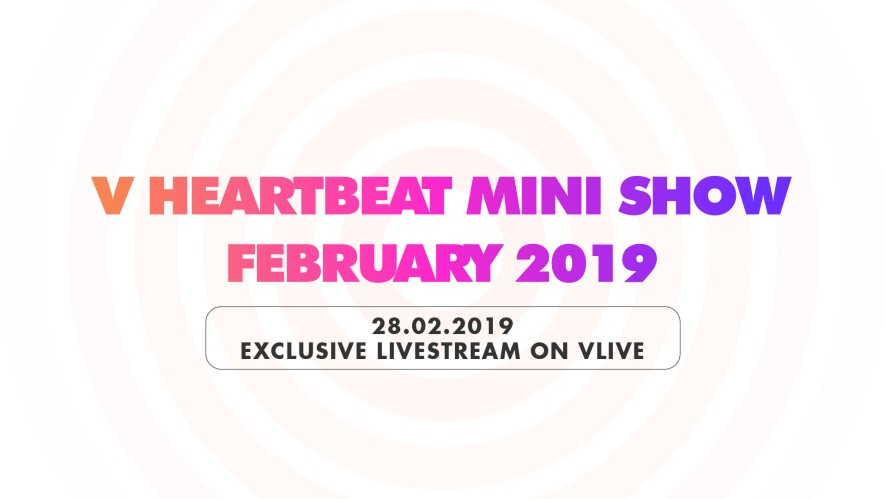 V HEARTBEAT MINI SHOW  FEBRUARY 2019
