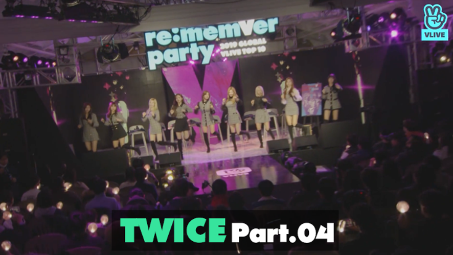 TWICE re:memVer party [Part.04] 2019 GLOBAL VLIVE TOP 10