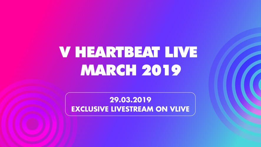 V HEARTBEAT LIVE MARCH 2019