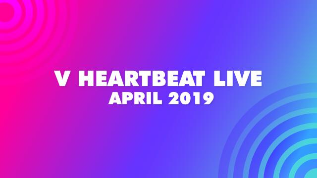 V HEARTBEAT LIVE APRIL 2019