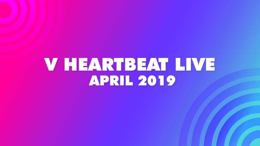 V HEARTBEAT LIVE APRIL 2019