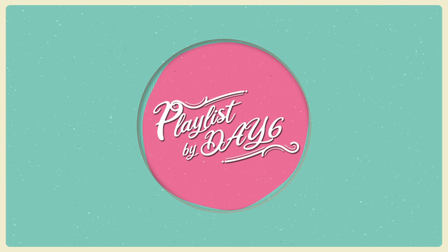 [Playlist by DAY6] Track #1