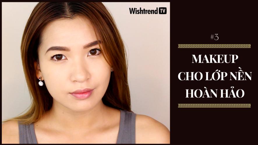 Bí Quyết Makeup Cho Lớp Nền Hoàn Hảo
