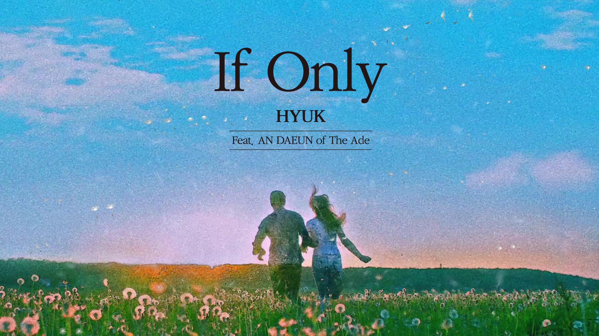 혁(HYUK) - 'If Only (Feat. 안다은 of 디에이드)' Official Lyric Video
