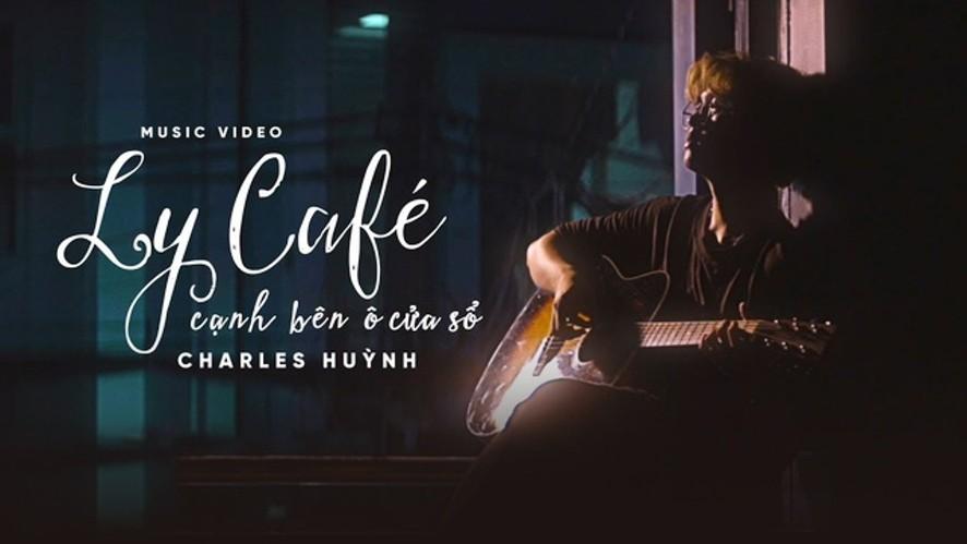 CHARLES | LY CÀ PHÊ CẠNH BÊN Ô CỬA SỔ (Official Music Video)
