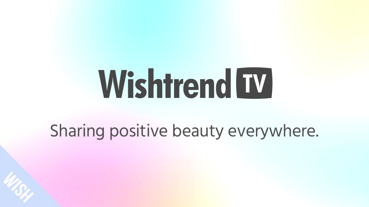 Sharing Positive Beauty Everywhere | WishtrendTV
