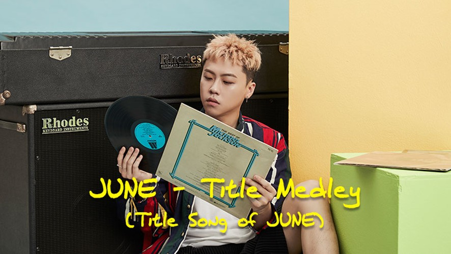 준(JUNE) - Title Medley (Title Song of JUNE)