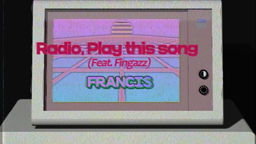 [프란시스] Francis(프란시스) 'Radio, Play this song' Special Clip