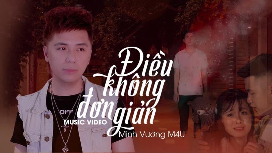 ĐIỀU KHÔNG ĐƠN GIẢN - MINH VƯƠNG M4U | OFFICIAL MV