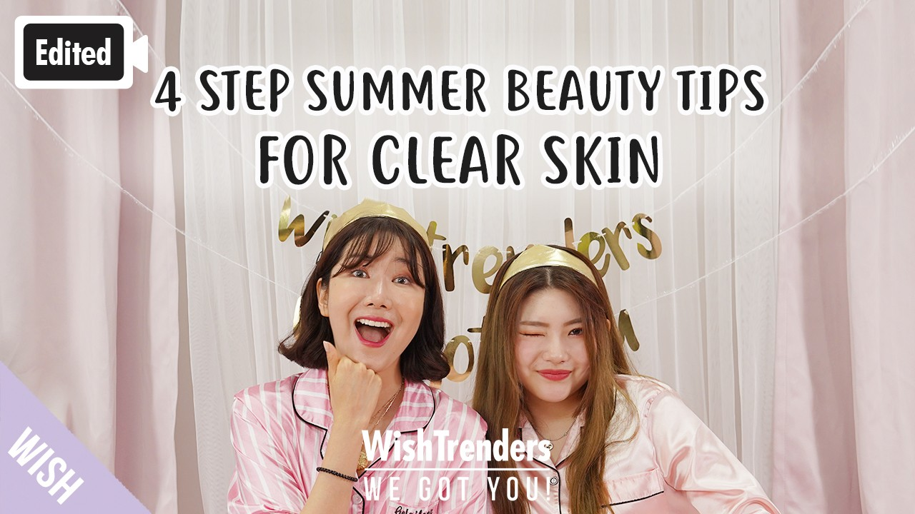 [Edited] What Makes My Skin Stay Clear Even in Summer? 4 Key Summer Beauty Tips for Clear Skin