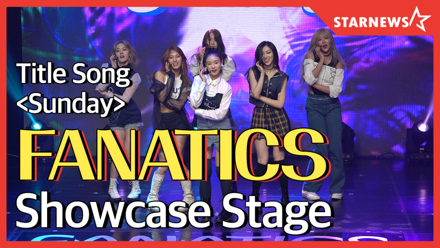 ★ FANATICS 'Sunday' / Debut Showcase Stasge★