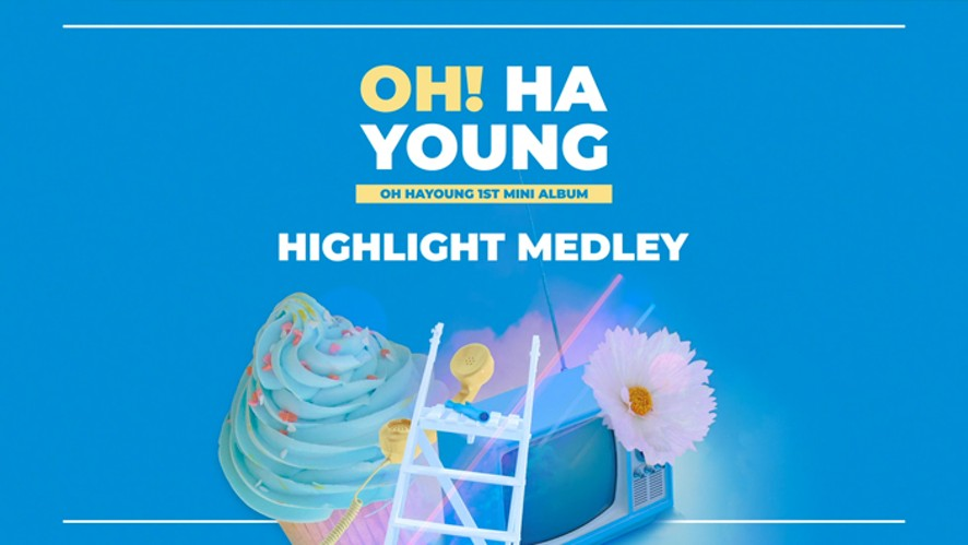 OH HAYOUNG (오하영) 1st Mini Album HIGHLIGHT MEDLEY