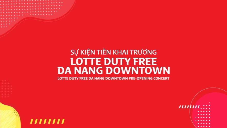 Lotte Duty Free Da Nang Downtown Pre-Opening Concert