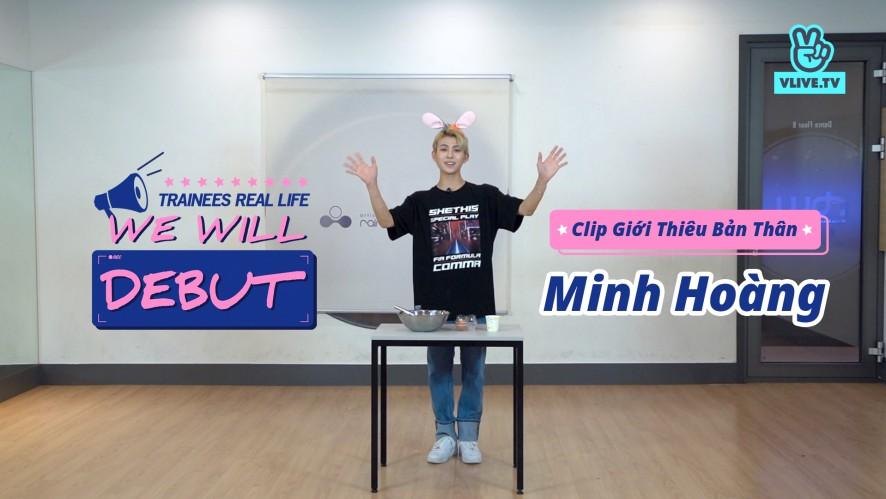 We Will Debutㅣ<Minh Hoàng> Clip Giới Thiệu Bản Thân